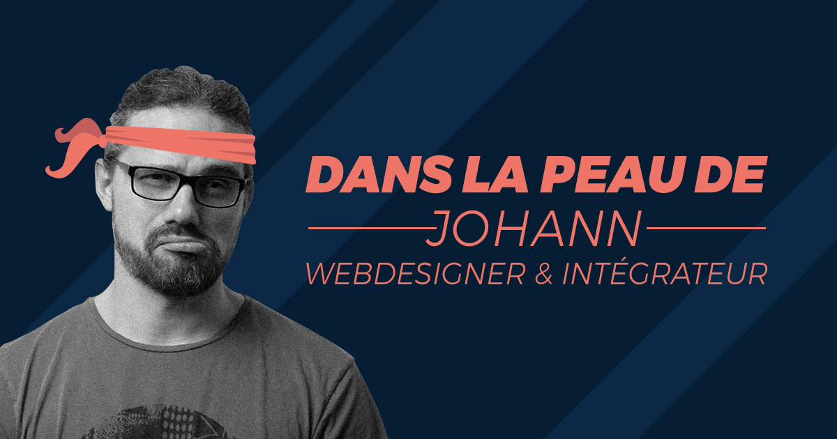 Dans la peau de Johann – Webdesigner/Intégrateur